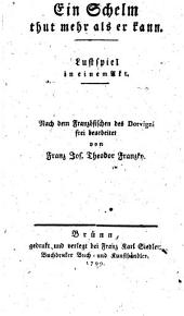 Ein Schelm thut mehr als er kann. Lustspiel in 1 Akt. Nach dem Französ. frei bearb. von Franz Joseph Theodor Franzky