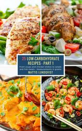 25 Low-Carbohydrate Recipes - Part 1: From soups and chicken dishes to salads and fish meals - measurements in grams