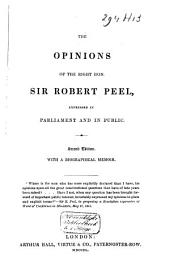 The Opinions of Sir Robert Peel, Expressed in Parliament and in Public