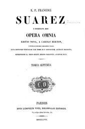 R. p. Francisci Suarez ... Opera omnia: Volume 7