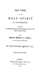 The Work of the Holy Spirit in Conversion,: Considered in Its Relation to the Condition of Man and the Ways of God : with Practical Addresses to a Sinner, on the Principles Maintained