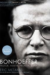 Bonhoeffer: Pastor, Mártir, Profeta, Espía
