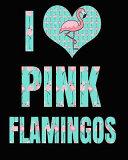 I Love Pink Flamingos  Pink Flamingo Journal 100 Pages 8x10 Aqua and Pink PDF