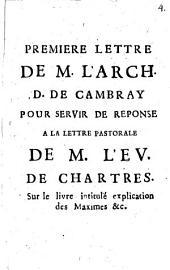 Première Lettre De M. L'Arch D. De Cambray Pour Servir De Reponse A La Lettre Pastorale De M. L'Ev. De Chartres Sur le livre intitulé explication des Maximes etc