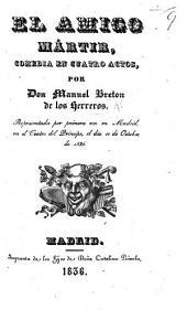 El Amigo Mártir, comedia en cuatro actos, etc. [In verse.]