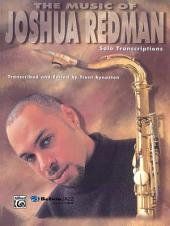 The Music of Joshua Redman: Solo Transcriptions (Tenor Saxophone)