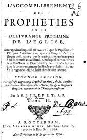 L'accomplissement des prophéties ou la délivrance prochaine de l'Eglise par le S. P. J. P. E. P. E. Th. A. R. (Past. et Prof. en Theol. à Rotterdam), Pierre Jurieu