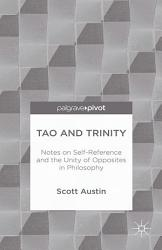 Tao And Trinity Notes On Self Reference And The Unity Of Opposites In Philosophy Book PDF