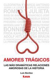 Amores trágicos: Las más dramáticas relaciones amorosas de la historia