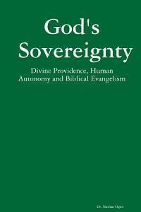 God s Sovereignty  Divine Providence  Human Autonomy and Biblical Evangelism PDF