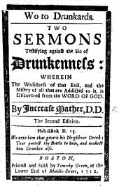 Wo to Drunkards. Two sermons testifying against the sin of Drunkenness. ... Second edition