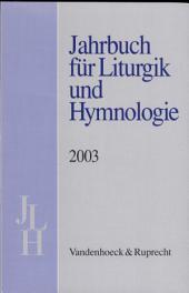 Jahrbuch Fur Liturgik Und Hymnologie 2003: Band 2003