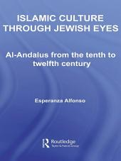 Islamic Culture Through Jewish Eyes: Al-Andalus from the Tenth to Twelfth Century