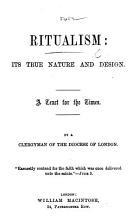 Ritualism  its true nature and design  A tract for the times  By a Clergyman of the Diocese of London PDF
