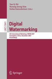 Digital Watermarking: 6th International Workshop, IWDW 2007 Guangzhou, China, December 3-5, 2007, Proceedings