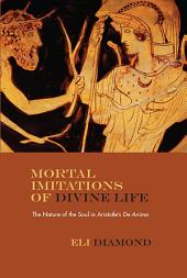 Mortal Imitations of Divine Life: The Nature of the Soul in Aristotle's De Anima