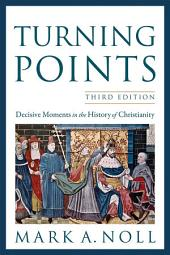 Turning Points: Decisive Moments in the History of Christianity, Edition 3