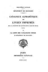 Catalogue alphabétique des livres imprimés mis à la disposition des lecteurs dans la salle de travail: suivi de la liste des catalogues usuels du Département des manuscrits