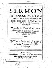 A Sermon [on Ps. cvii. 17-21] ... upon the late Decrease and withdrawing of God's heavie Visitation of the Plague of Pestilence