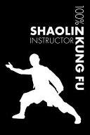 Shaolin Kung Fu Instructor Notebook  Blank Lined Shaolin Kung Fu Journal for Instructor and Practitioner