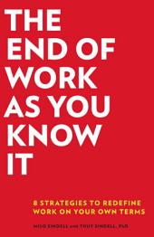 The End of Work as You Know It: 8 Strategies to Redefine Work in Your Own Terms