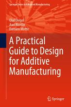 A Practical Guide to Design for Additive Manufacturing PDF