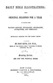 Daily Bible Illustrations: Being Original Readings for a Year, on Subjects from Sacred History, Biography, Goegraphy, Antiquities, and Theology, Especially Designed for the Family Circle, Volume 5