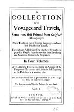 A Collection of Voyages and Travels, Some Now First Printed from Original Manuscripts. Others Translated Out of Foreign Languages and Now First Publish'd in English,... In Four Volumes. With a General Preface,... The Whole Illustrated with a Great Number of Useful Maps, and Cuts All Engraved on Copper,...