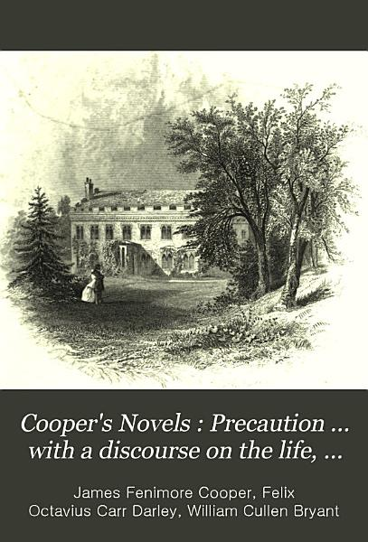 Download Cooper s Novels  Precaution     with a discourse on the life  genius  and writing of the author  by William Cullen Bryant Book