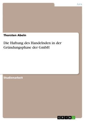 Die Haftung des Handelnden in der Gr  ndungsphase der GmbH PDF