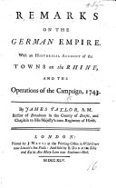 Remarks on the German Empire. With an historical account of the towns on the Rhine, and the operations of the campaign, 1743