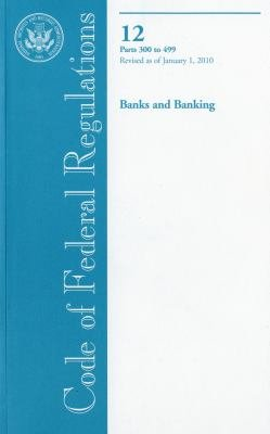 Code of Federal Regulations  Title 12  Banks and Banking  PT  300 499  Revised as of January 1  2010 PDF
