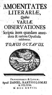 Amoenitates literariae: quibus variae observationes, scripta item quaedam anecdota et rariora opuscula exhibentur, Volume 8