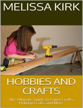Hobbies and Crafts: The Ultimate Guide to Paper Crafts, Holiday Crafts and More