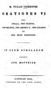 M. Tullii Ciceronis Orationes VI: pro Sulla, pro Sextio, pro Milone, pro Archia P., pro Ligario et pro rege Deiotaro