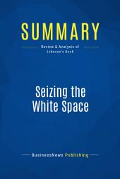 Summary: Seizing the White Space: Review and Analysis of Johnson's Book