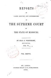 Reports of Cases Argued and Determined in the Supreme Court of the State of Missouri: Volume 37