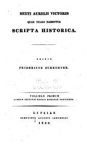 Sexti Aurelii Victoris quae vulgo habentur scripta historica: Volumes 1-2