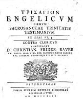 Trisagion angelicum firmum sacrosanctae trinitatis testimonium, ex Esai. VI, 3. contra clericum vindicavit
