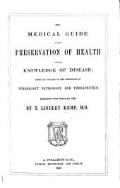 The Medical Guide to the Preservation of Health and the Knowledge of Disease; Being an Outline of the Principles of Physiology, Pathology, and Therapeutics