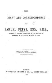 Diary and Correspondence of Samuel Pepys, etc. Third edition, considerably enlarged