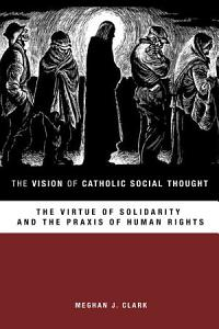 The Vision of Catholic Social Thought Book