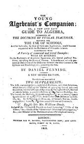 The Young Algebraist's Companion; Or: A New and Easy Guide to Algebra, Introduced by the Doctrine of Vulgar Fractions. Designed for the Use of Schools, ...