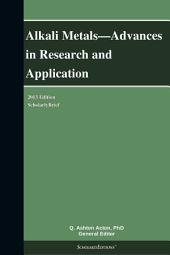 Alkali Metals—Advances in Research and Application: 2013 Edition: ScholarlyBrief