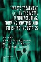 Waste Treatment in the Metal Manufacturing  Forming  Coating  and Finishing Industries PDF