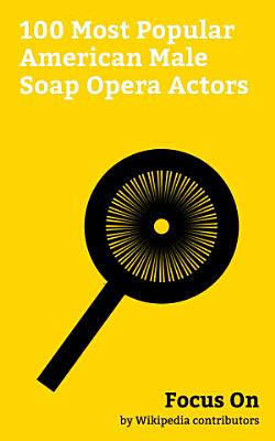 Focus On  100 Most Popular American Male Soap Opera Actors
