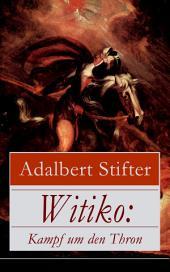 Witiko: Kampf um den Thron (Vollständige Ausgabe: Band 1-3): Eine Rittergeschichte des 12. Jahrhunderts (Historischer Roman)