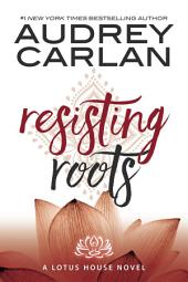 Resisting Roots: Lotus House Book 1