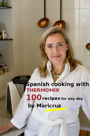 Spanish Cooking with Thermomix  100 recipes for any day by Maricruz