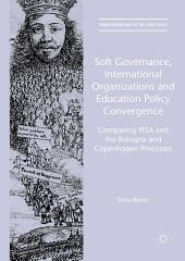 Soft Governance, International Organizations and Education Policy Convergence: Comparing PISA and the Bologna and Copenhagen Processes
